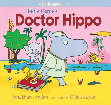 Here Comes Doctor Hippo By London, Jonathan/ Eduar, Gilles (ILT)